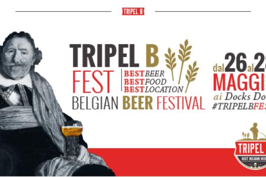 TRIPEL B FEST: a Torino il primo BELGIAN BEER FESTIVAL  Docks Dora 26 • 27 • 28 Maggio